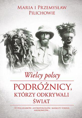 Okładka książki Wielcy polscy podróżnicy, krórzy odkrywali świat