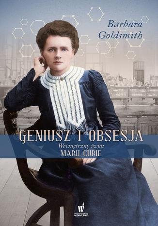 Okładka książki Geniusz i obsesja. Wewnętrzny świat Marii Curie