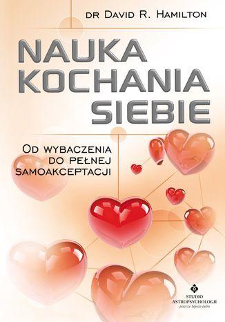 Okładka książki Nauka kochania siebie. Od wybaczenia do pełnej samoakceptacji