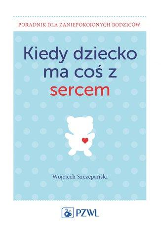 Okładka książki/ebooka Kiedy dziecko ma coś z sercem