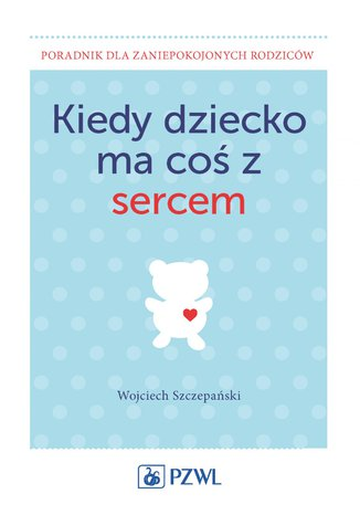 Okładka książki Kiedy dziecko ma coś z sercem