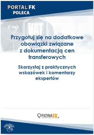 Okładka książki/ebooka Przygotuj się na dodatkowe obowiązki związane z dokumentacją cen transferowych. Skorzystaj z praktycznych wskazówek i komentarzy ekspertów