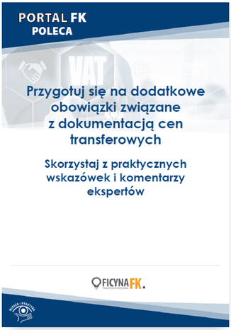 Okładka książki Przygotuj się na dodatkowe obowiązki związane z dokumentacją cen transferowych. Skorzystaj z praktycznych wskazówek i komentarzy ekspertów