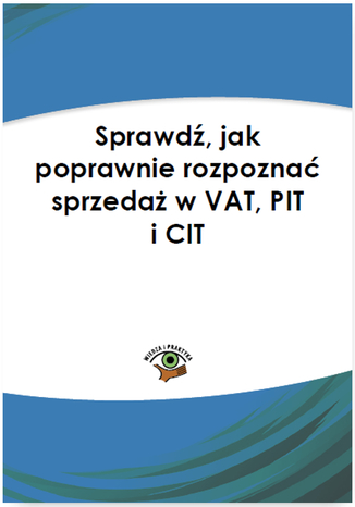Okładka książki/ebooka Sprawdź, jak poprawnie rozpoznać sprzedaż w VAT, PIT i CIT