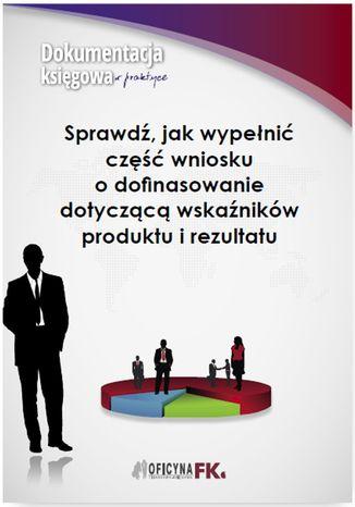 Okładka książki Sprawdź, jak wypełnić część wniosku o dofinasowanie dotyczącą wskaźników produktu i rezultatu