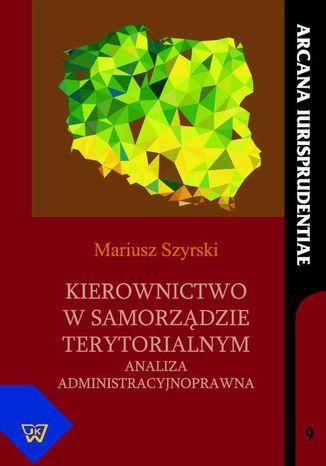 Okładka książki Kierownictwo w samorządzie terytorialnym. Analiza administracyjnoprawna