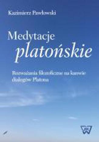Okładka książki Medytacje platońskie Rozważania filozoficzne na kanwie dialogów Platona