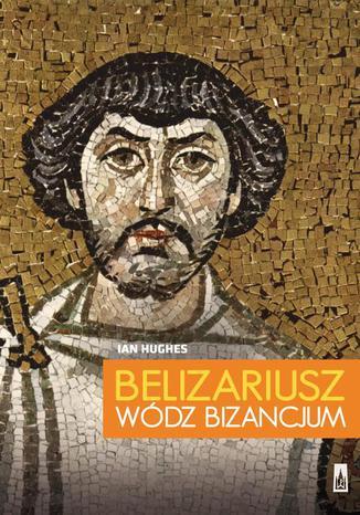 Okładka książki Belizariusz wódz Bizancjum