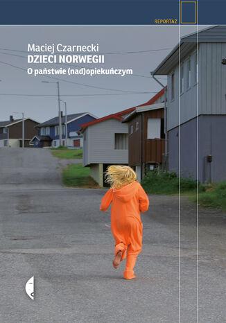 Okładka książki Dzieci Norwegii. O państwie (nad)opiekuńczym