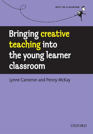 Okładka książki/ebooka Bringing creative teaching into the young learner classroom - Into the Classroom