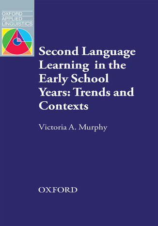 Okładka książki Second Language Learning in the Early School Years: Trends and Contexts - Oxford Applied Linguistics