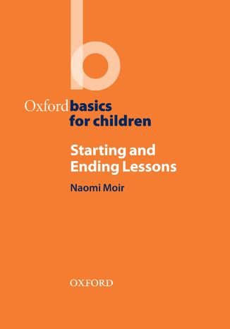 Okładka książki/ebooka Starting and Ending Lessons - Oxford Basics