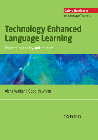 Okładka książki/ebooka Technology Enhanced Language Learning: connection theory and practice - Oxford Handbooks for Language Teachers