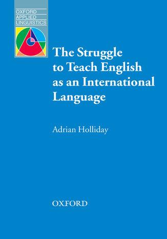 Okładka książki The Struggle to Teach English as an International Language - Oxford Applied Linguistics