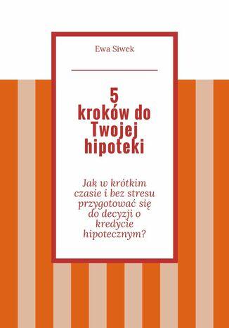 Okładka książki/ebooka 5 krokówdo Twojej hipoteki