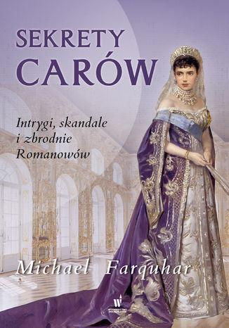 Okładka książki Sekrety carów. Intrygi, skandale i zbrodnie Romanowów