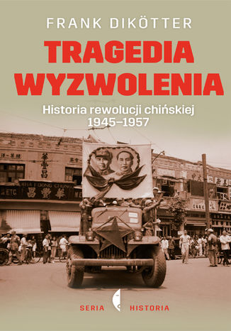 Okładka książki/ebooka Tragedia wyzwolenia. Historia rewolucji chińskiej 1945-1957