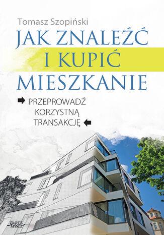 Okładka książki Jak znaleźć i kupić mieszkanie. Przeprowadź korzystną transakcję