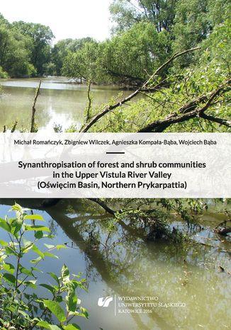 Okładka książki/ebooka Synanthropisation of forest and shrub communities in the Upper Vistula River Valley (Oświęcim Basin, Northern Prykarpattia)