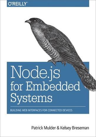 Okładka książki/ebooka Node.js for Embedded Systems. Using Web Technologies to Build Connected Devices