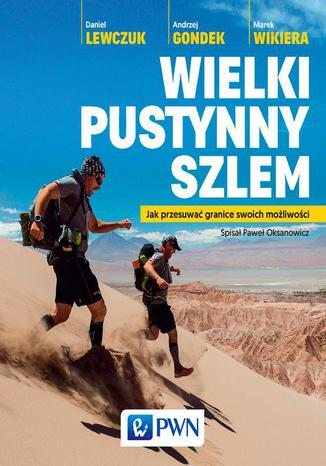Okładka książki/ebooka Wielki pustynny szlem. Jak przesuwać granice swoich możliwości.