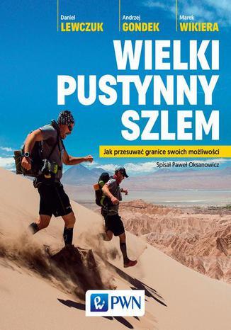 Okładka książki Wielki pustynny szlem. Jak przesuwać granice swoich możliwości.