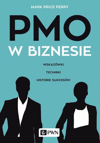 Okładka książki PMO w biznesie. Wskazówki, techniki, historie sukcesów