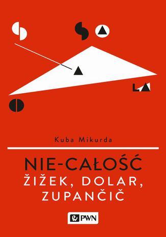 Okładka książki Nie-całość. Žižek, Dolar, Zupančič