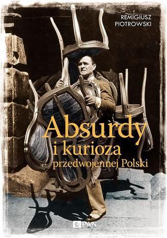 Okładka książki Absurdy i kurioza przedwojennej Polski