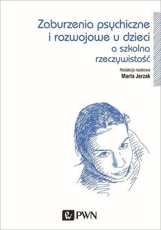 Okładka książki Zaburzenia psychiczne i rozwojowe dzieci a szkolna rzeczywistość