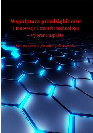 Okładka książki/ebooka Współpraca przedsiębiorstw a innowacje i transfer technologii - wybrane aspekty