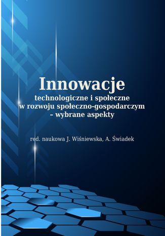 Okładka książki Innowacje technologiczne i społeczne w rozwoju społeczno-gospodarczym - wybrane aspekty