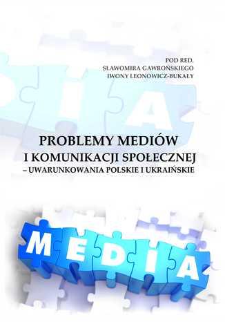 Okładka książki Problemy mediów i komunikacji społecznej - uwarunkowania polskie i ukraińskie