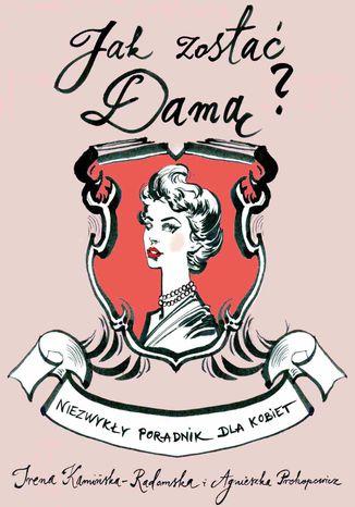 Okładka książki/ebooka Jak zostać damą? Niezwykły poradnik dla kobiet