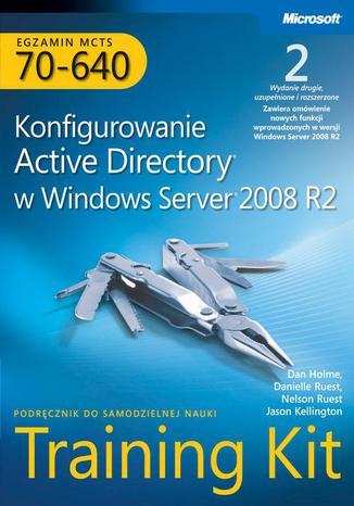 Okładka książki/ebooka Egzamin MCTS 70-640 Konfigurowanie Active Directory w Windows Server 2008 R2 Training Kit Tom 1 i 2