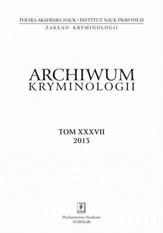 Okładka książki Archiwum Kryminologii, tom XXXVII 2015