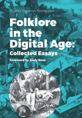 Okładka książki Folklore in the Digital Age: Collected Essays. Foreword by Andy Ross