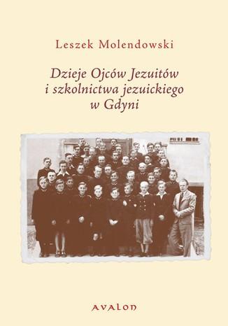 Okładka książki Dzieje Ojców Jezuitów i szkolnictwa jezuickiego w Gdyni