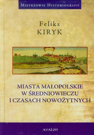 Okładka książki Miasta małopolskie w średniowieczu i czasach nowozytnych