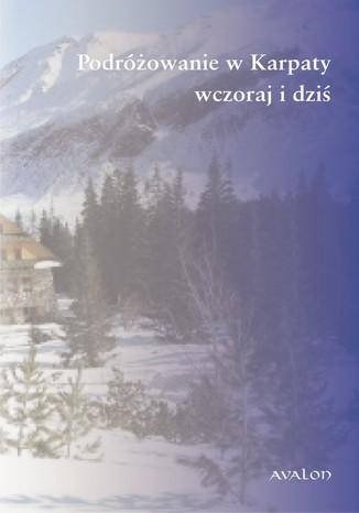 Okładka książki/ebooka Podróżowanie w Karpaty wczoraj i dziś