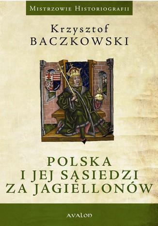 Okładka książki Polska i jej sąsiedzi za Jagiellonów