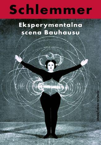 Okładka książki Eksperymentalna scena Bauhausu. Wybór pism