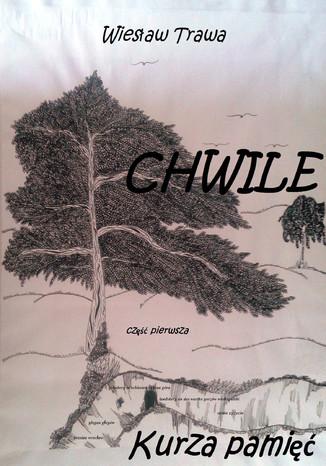 Okładka książki/ebooka CHWILE. Część pierwsza. Kurza pamięć