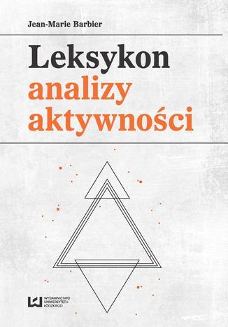 Okładka książki/ebooka Leksykon analizy aktywności. Konceptualizacje zwyczajowych pojęć