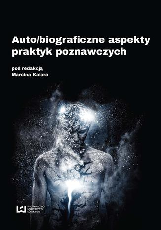 Okładka książki/ebooka Auto/biograficzne aspekty praktyk poznawczych