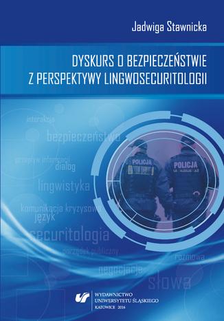 Okładka książki Dyskurs o bezpieczeństwie z perspektywy lingwosecuritologii
