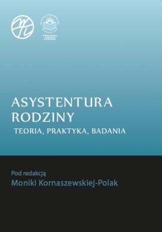 Okładka książki Asystentura rodziny. Teoria, praktyka, badania