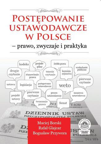 Okładka książki/ebooka Postępowanie ustawodawcze w Polsce - prawo, zwyczaje i praktyka