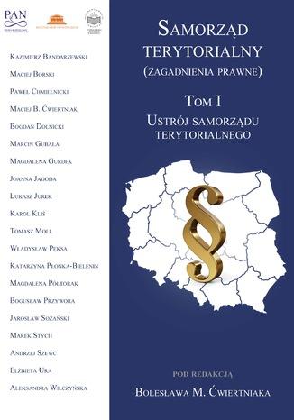 Okładka książki/ebooka Samorząd terytorialny (zagadnienia prawne). T. 1. Ustrój samorządu terytorialnego