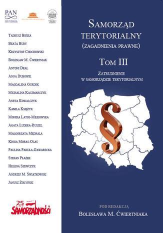 Okładka książki/ebooka Samorząd terytorialny (zagadnienia prawne). T. 3. Zatrudnienie w samorządzie terytorialnym